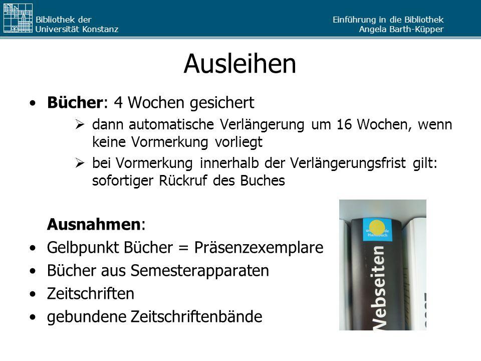 Einführung in die Bibliothek Angela Barth-Küpper Bibliothek der Universität Konstanz Ausleihen Bücher: 4 Wochen gesichert  dann automatische Verlänge