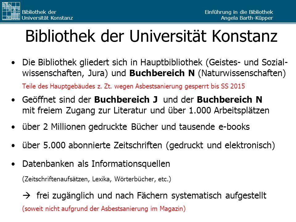 Einführung in die Bibliothek Angela Barth-Küpper Bibliothek der Universität Konstanz Bibliothek der Universität Konstanz Die Bibliothek gliedert sich in Hauptbibliothek (Geistes- und Sozial- wissenschaften, Jura) und Buchbereich N (Naturwissenschaften) Teile des Hauptgebäudes z.