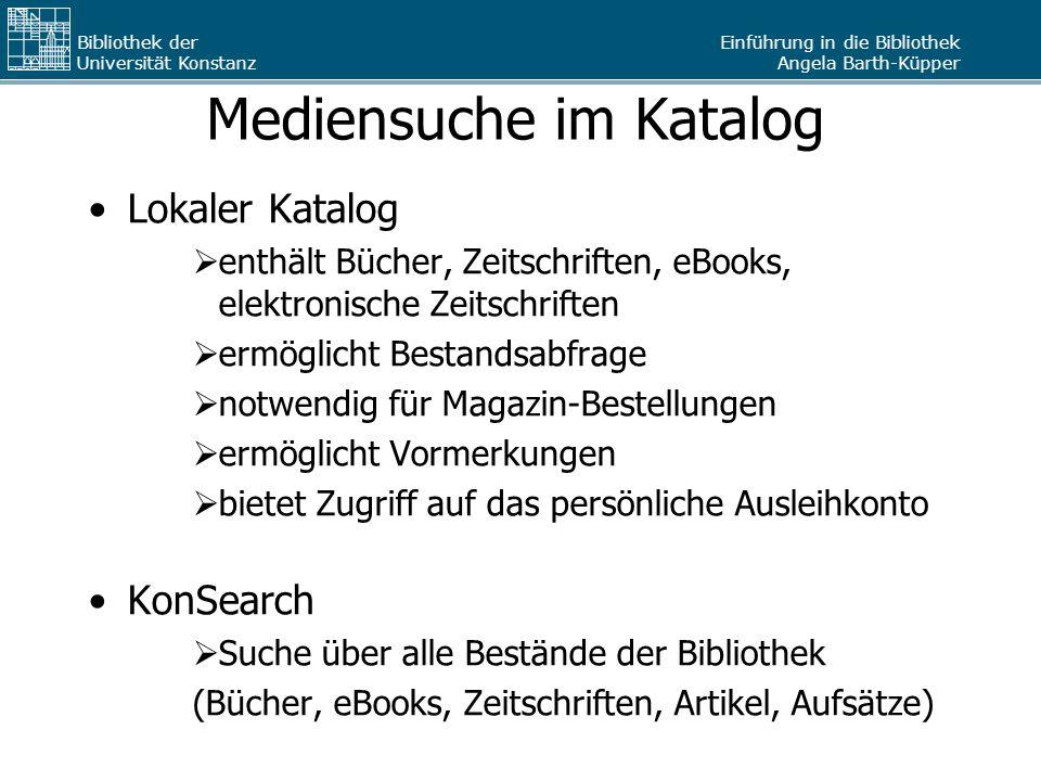 Einführung in die Bibliothek Angela Barth-Küpper Bibliothek der Universität Konstanz Mediensuche im Katalog Lokaler Katalog  enthält Bücher, Zeitschr