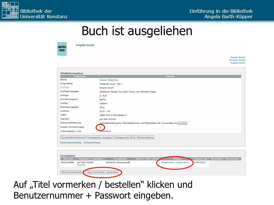 """Einführung in die Bibliothek Angela Barth-Küpper Bibliothek der Universität Konstanz Buch ist ausgeliehen Auf """"Titel vormerken / bestellen"""" klicken un"""