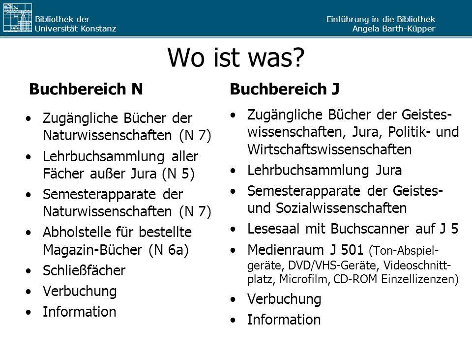Einführung in die Bibliothek Angela Barth-Küpper Bibliothek der Universität Konstanz Wo ist was? Buchbereich N Zugängliche Bücher der Naturwissenschaf