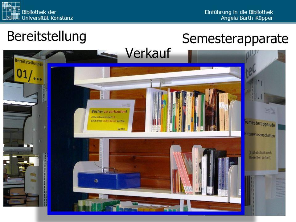 Einführung in die Bibliothek Angela Barth-Küpper Bibliothek der Universität Konstanz Das Buch steht frei zugänglich im Regal und kann sofort ausgeliehen werden.
