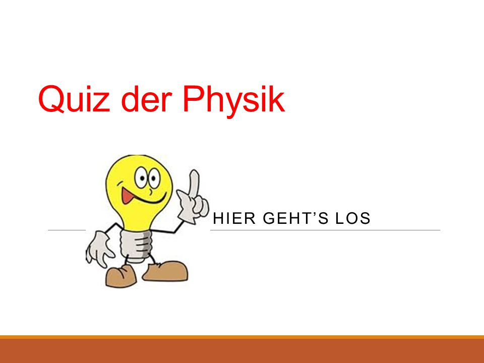 Quiz der Physik HIER GEHT'S LOS