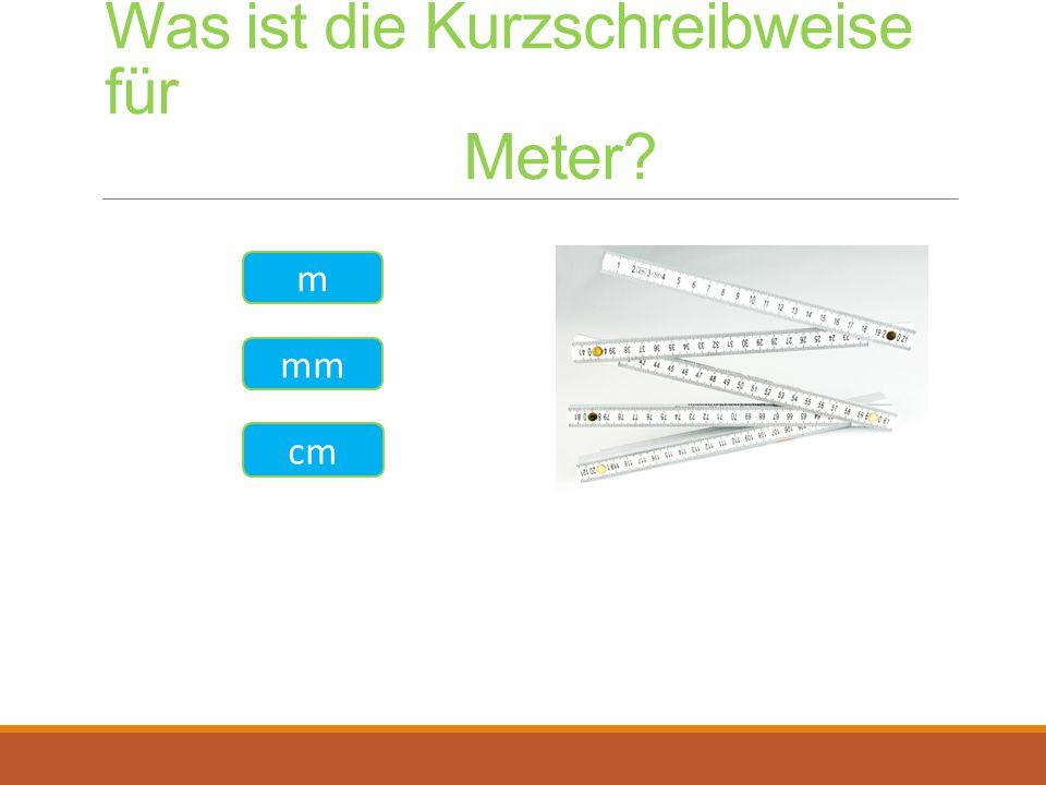 Was ist die Kurzschreibweise für Meter? m mm cm