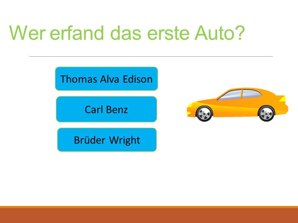 Brüder Wright Wer erfand das erste Auto? Thomas Alva Edison Carl Benz