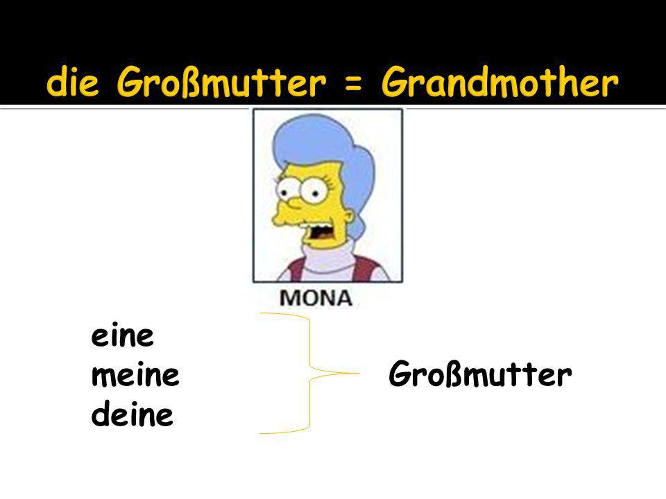 eine meine Großmutter deine