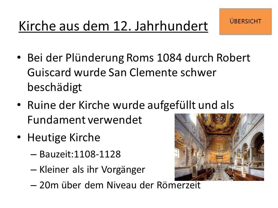 ÜBERSICHT Kirche aus dem 12. Jahrhundert Bei der Plünderung Roms 1084 durch Robert Guiscard wurde San Clemente schwer beschädigt Ruine der Kirche wurd