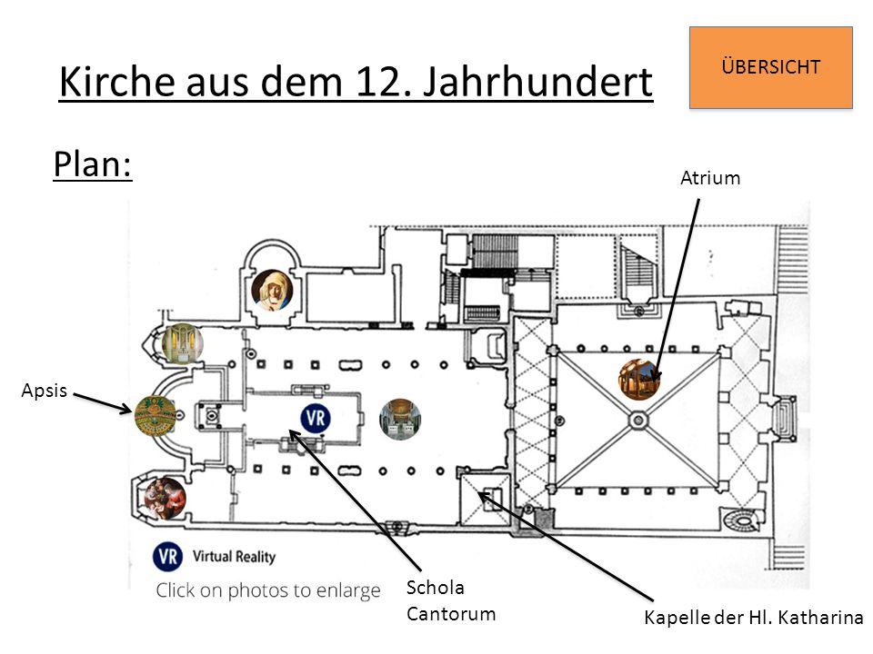 ÜBERSICHT Kirche aus dem 12. Jahrhundert Plan: Apsis Schola Cantorum Kapelle der Hl. Katharina Atrium