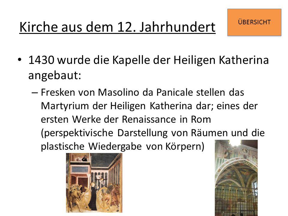 ÜBERSICHT Kirche aus dem 12. Jahrhundert 1430 wurde die Kapelle der Heiligen Katherina angebaut: – Fresken von Masolino da Panicale stellen das Martyr