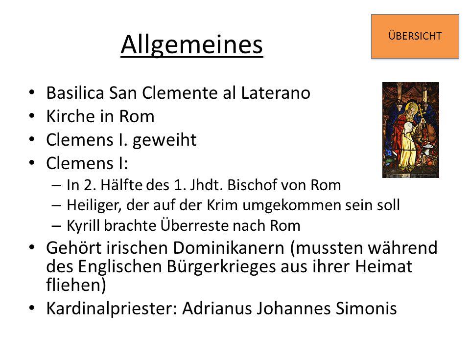ÜBERSICHT Allgemeines Basilica San Clemente al Laterano Kirche in Rom Clemens I. geweiht Clemens I: – In 2. Hälfte des 1. Jhdt. Bischof von Rom – Heil