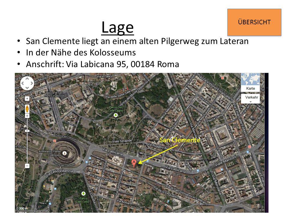ÜBERSICHT Lage San Clemente San Clemente liegt an einem alten Pilgerweg zum Lateran In der Nähe des Kolosseums Anschrift: Via Labicana 95, 00184 Roma