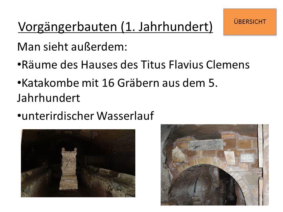 ÜBERSICHT Vorgängerbauten (1. Jahrhundert) Man sieht außerdem: Räume des Hauses des Titus Flavius Clemens Katakombe mit 16 Gräbern aus dem 5. Jahrhund