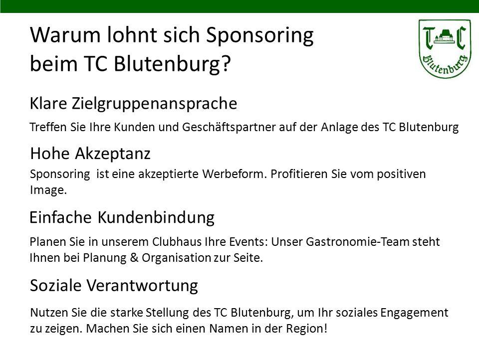 Warum lohnt sich Sponsoring beim TC Blutenburg? Klare Zielgruppenansprache Treffen Sie Ihre Kunden und Geschäftspartner auf der Anlage des TC Blutenbu