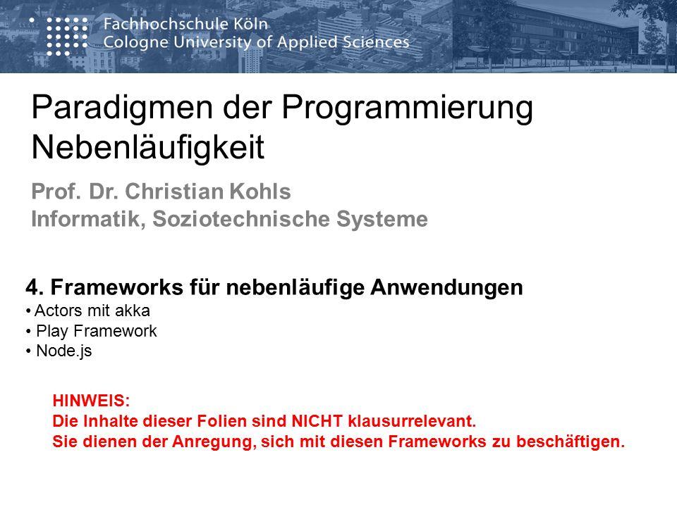 Paradigmen der Programmierung Nebenläufigkeit Prof. Dr. Christian Kohls Informatik, Soziotechnische Systeme 4. Frameworks für nebenläufige Anwendungen