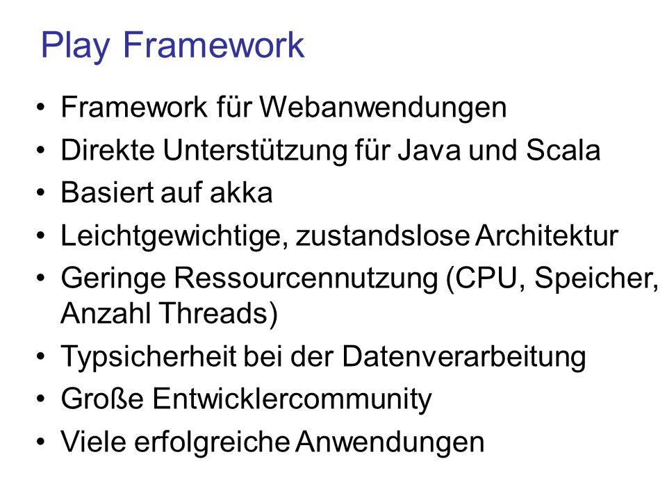 Play Framework Framework für Webanwendungen Direkte Unterstützung für Java und Scala Basiert auf akka Leichtgewichtige, zustandslose Architektur Gerin