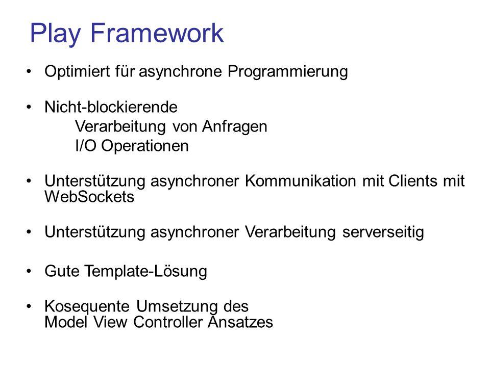 Play Framework Optimiert für asynchrone Programmierung Nicht-blockierende Verarbeitung von Anfragen I/O Operationen Unterstützung asynchroner Kommunik