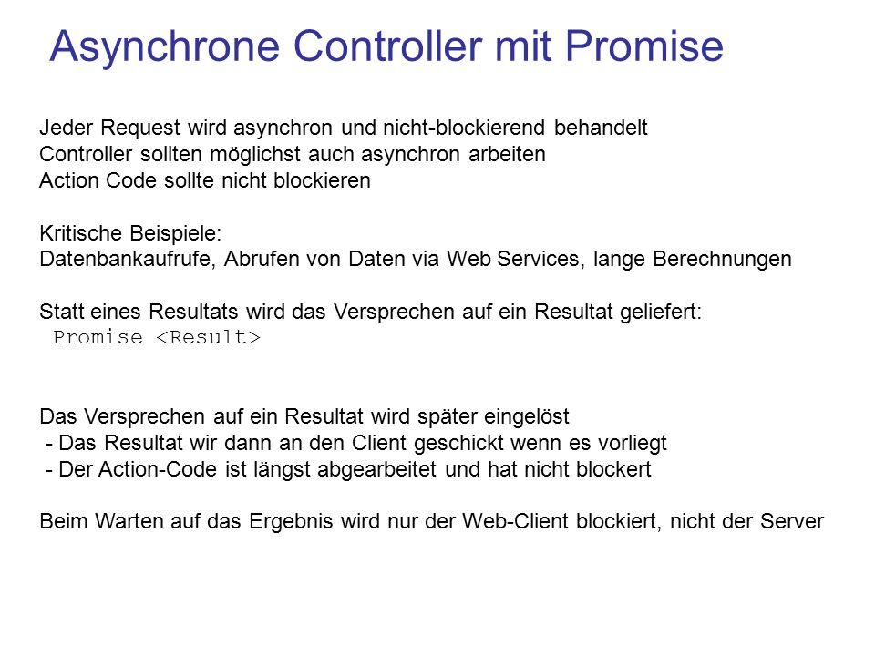 Asynchrone Controller mit Promise Jeder Request wird asynchron und nicht-blockierend behandelt Controller sollten möglichst auch asynchron arbeiten Ac