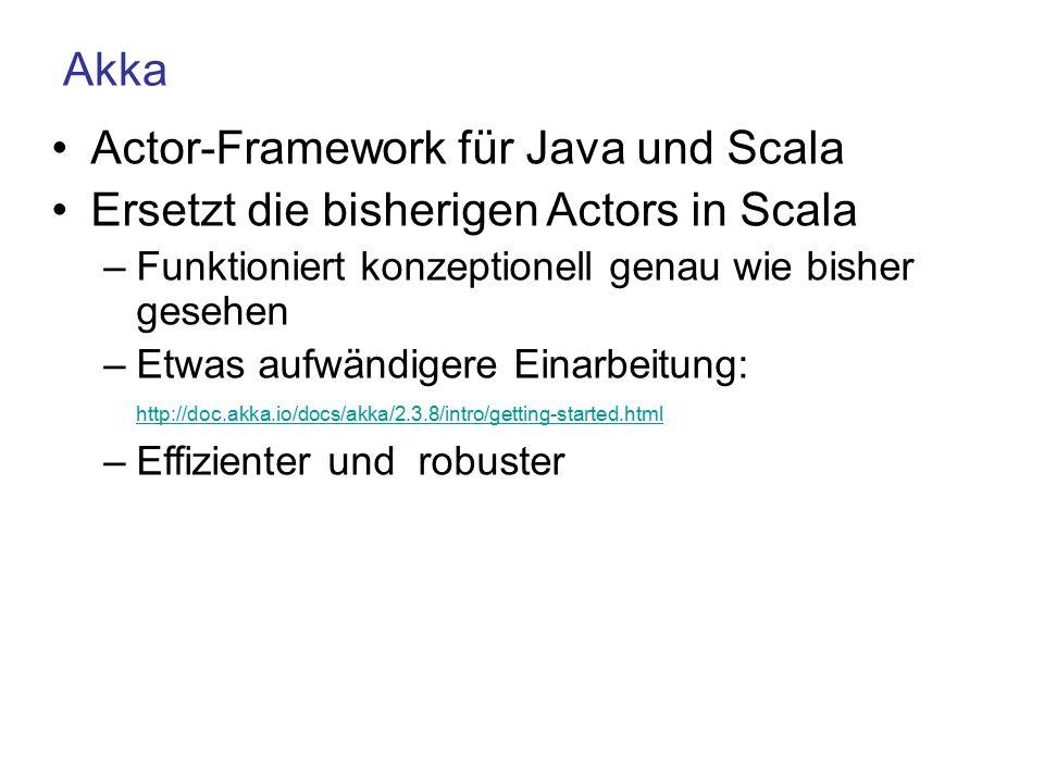 Akka Actor-Framework für Java und Scala Ersetzt die bisherigen Actors in Scala –Funktioniert konzeptionell genau wie bisher gesehen –Etwas aufwändiger