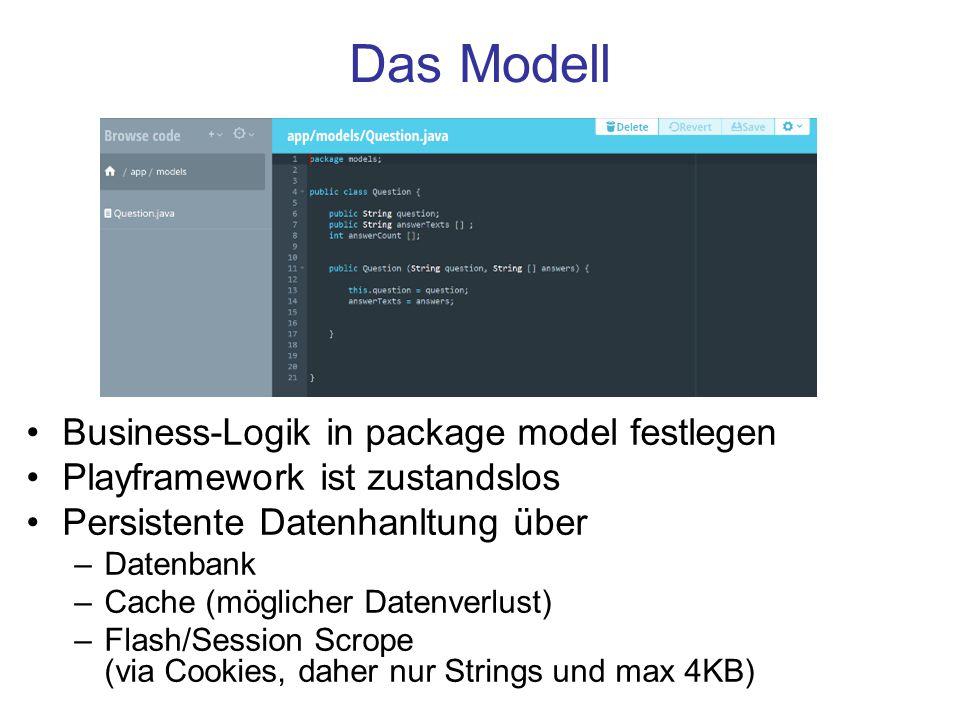 Das Modell Business-Logik in package model festlegen Playframework ist zustandslos Persistente Datenhanltung über –Datenbank –Cache (möglicher Datenve