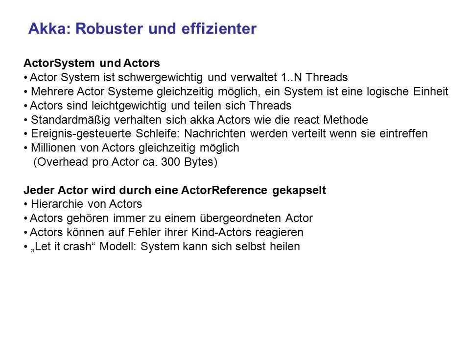 Akka: Robuster und effizienter ActorSystem und Actors Actor System ist schwergewichtig und verwaltet 1..N Threads Mehrere Actor Systeme gleichzeitig m