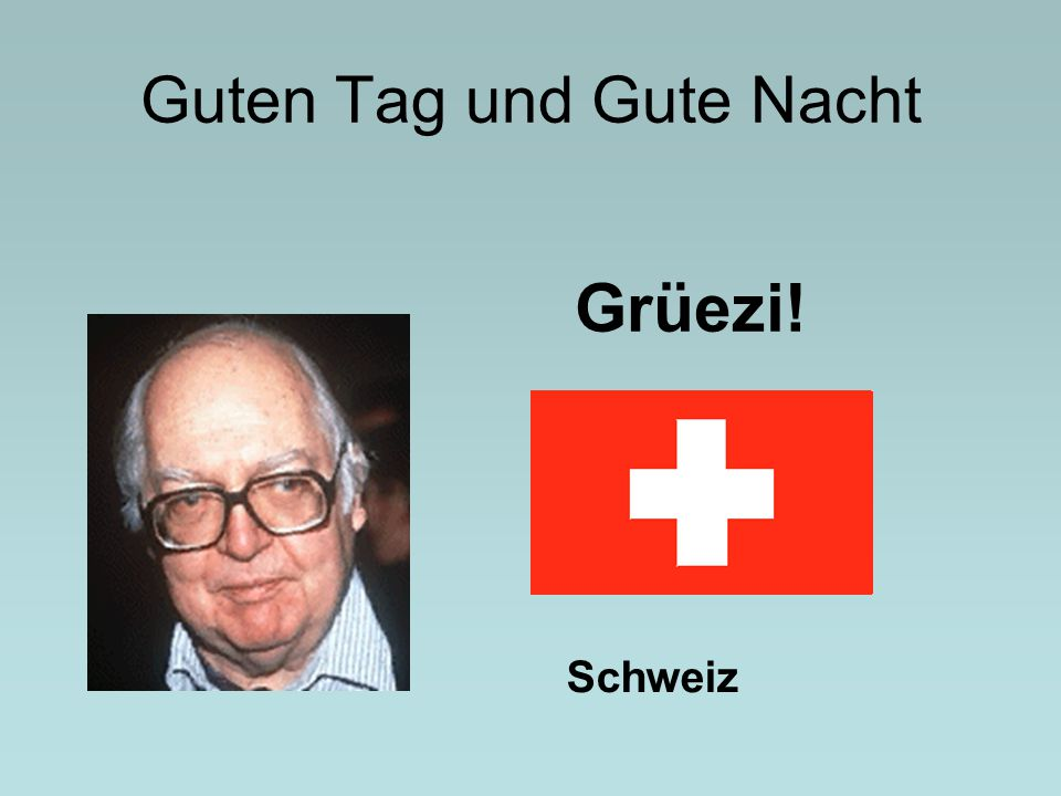 Guten Tag und Gute Nacht Grüezi! Schweiz