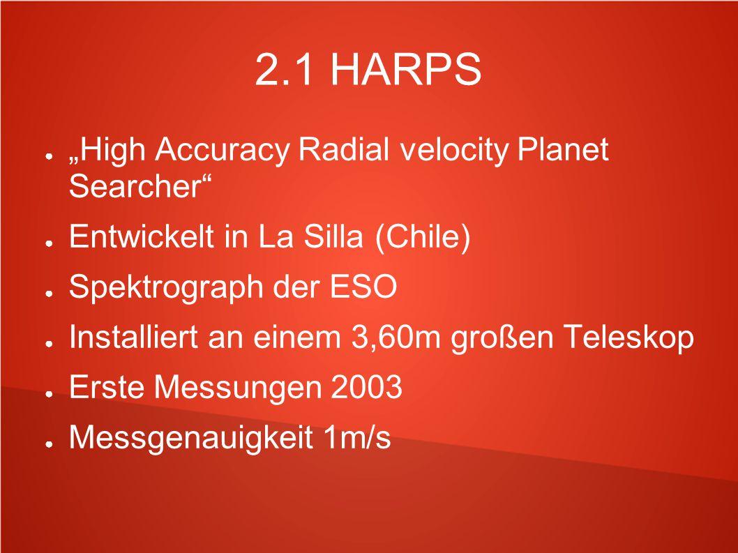"""2.1 HARPS ● """"High Accuracy Radial velocity Planet Searcher"""" ● Entwickelt in La Silla (Chile) ● Spektrograph der ESO ● Installiert an einem 3,60m große"""