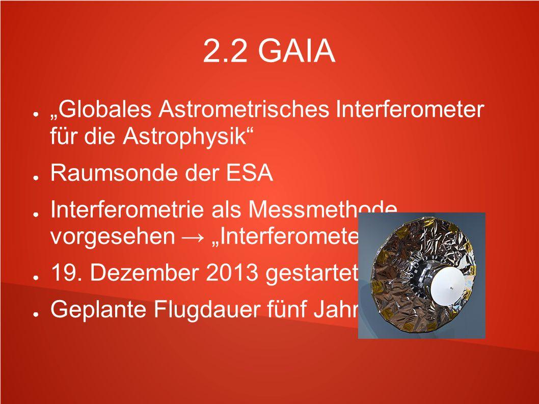 """2.2 GAIA ● """"Globales Astrometrisches Interferometer für die Astrophysik"""" ● Raumsonde der ESA ● Interferometrie als Messmethode vorgesehen → """"Interfero"""