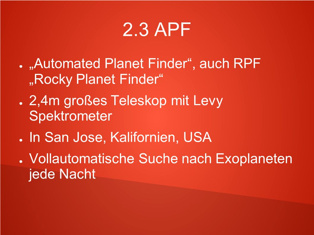 """2.3 APF ● """"Automated Planet Finder"""", auch RPF """"Rocky Planet Finder"""" ● 2,4m großes Teleskop mit Levy Spektrometer ● In San Jose, Kalifornien, USA ● Vol"""