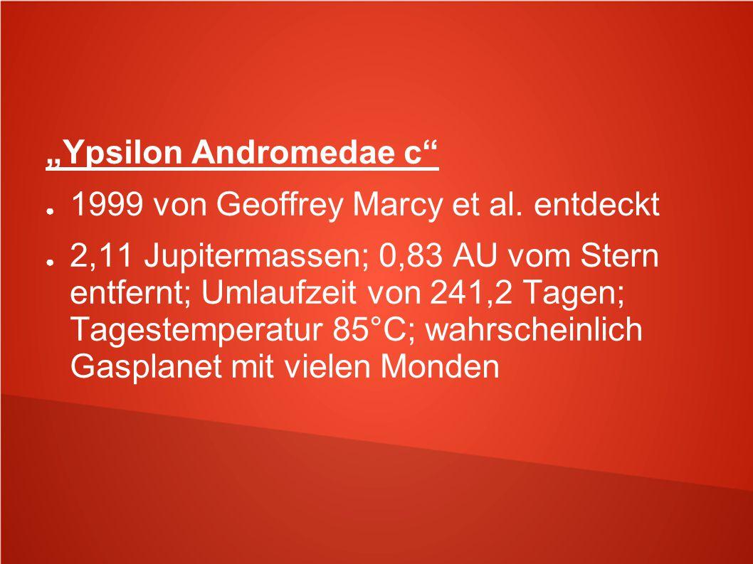 """""""Ypsilon Andromedae c"""" ● 1999 von Geoffrey Marcy et al. entdeckt ● 2,11 Jupitermassen; 0,83 AU vom Stern entfernt; Umlaufzeit von 241,2 Tagen; Tageste"""