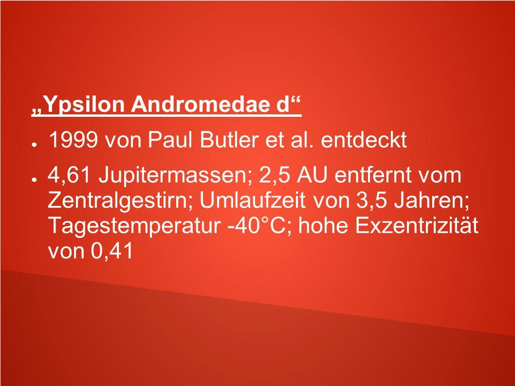 """""""Ypsilon Andromedae d"""" ● 1999 von Paul Butler et al. entdeckt ● 4,61 Jupitermassen; 2,5 AU entfernt vom Zentralgestirn; Umlaufzeit von 3,5 Jahren; Tag"""