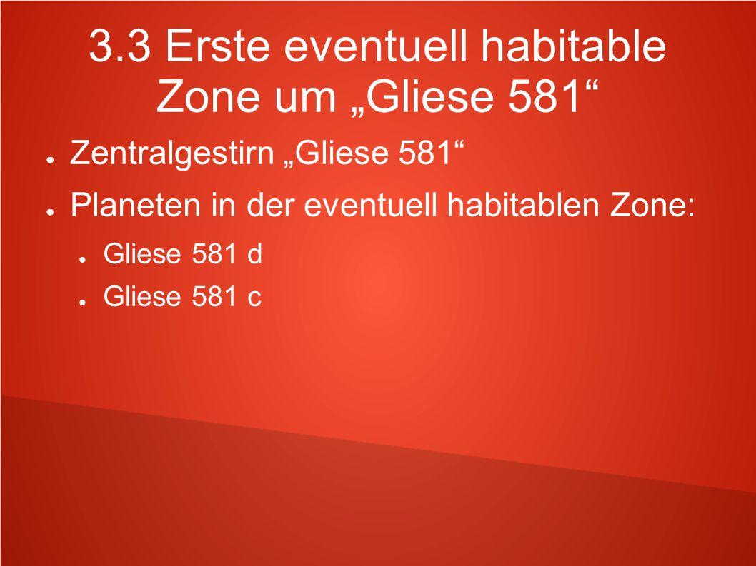 """3.3 Erste eventuell habitable Zone um """"Gliese 581"""" ● Zentralgestirn """"Gliese 581"""" ● Planeten in der eventuell habitablen Zone: ● Gliese 581 d ● Gliese"""