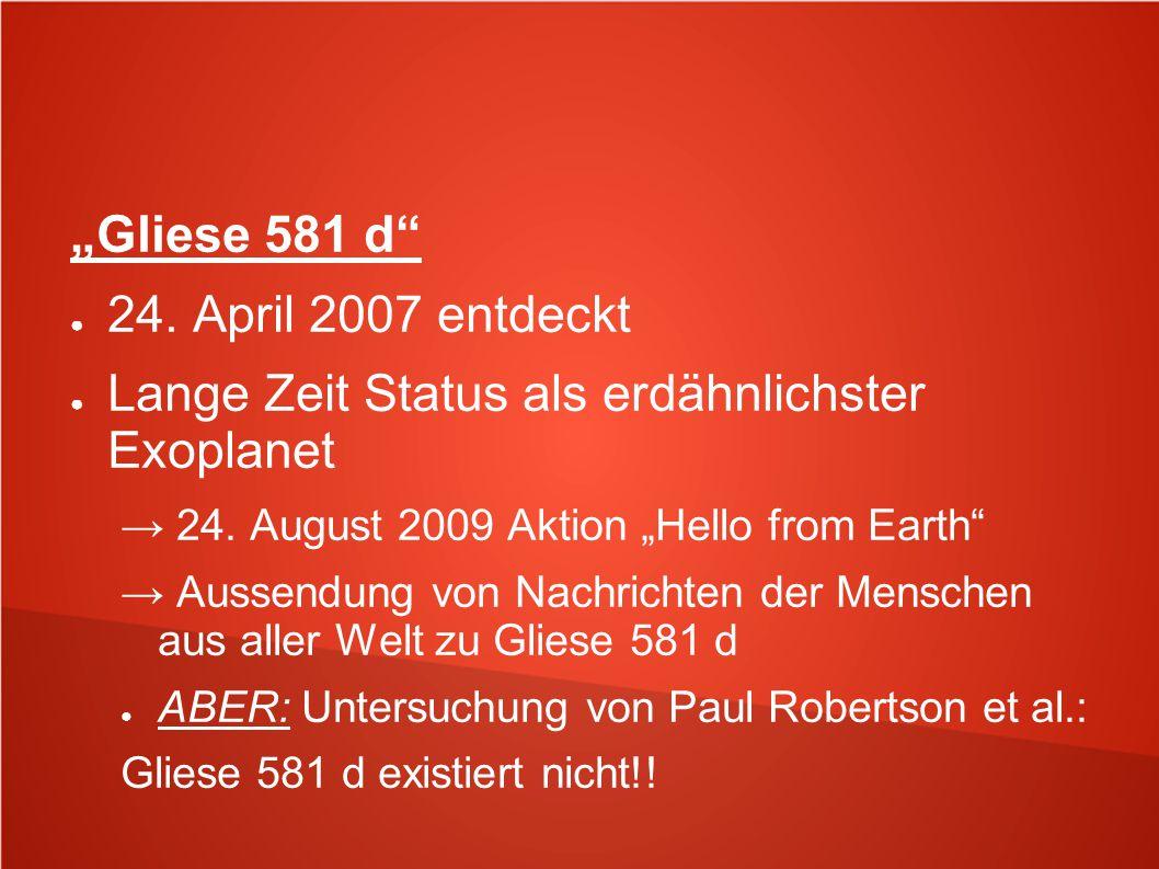 """""""Gliese 581 d"""" ● 24. April 2007 entdeckt ● Lange Zeit Status als erdähnlichster Exoplanet → 24. August 2009 Aktion """"Hello from Earth"""" → Aussendung von"""