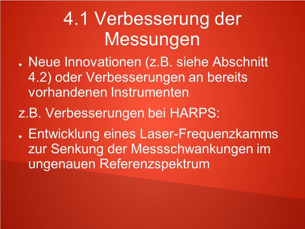 4.1 Verbesserung der Messungen ● Neue Innovationen (z.B. siehe Abschnitt 4.2) oder Verbesserungen an bereits vorhandenen Instrumenten z.B. Verbesserun