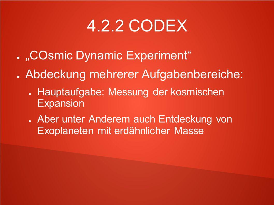 """4.2.2 CODEX ● """"COsmic Dynamic Experiment"""" ● Abdeckung mehrerer Aufgabenbereiche: ● Hauptaufgabe: Messung der kosmischen Expansion ● Aber unter Anderem"""
