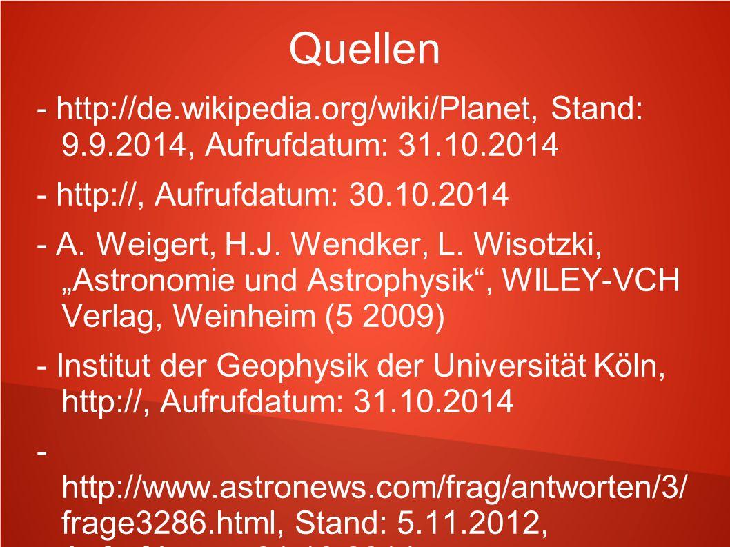 Quellen - http://de.wikipedia.org/wiki/Planet, Stand: 9.9.2014, Aufrufdatum: 31.10.2014 - http://, Aufrufdatum: 30.10.2014 - A. Weigert, H.J. Wendker,