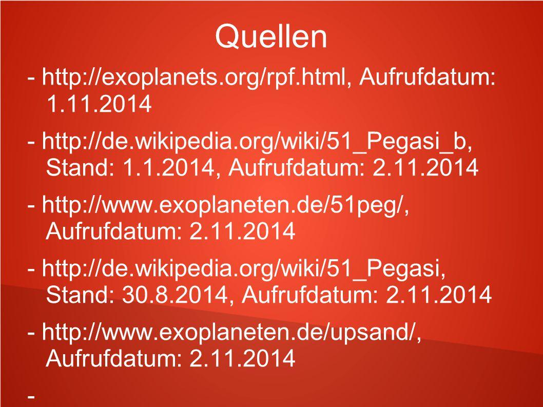 Quellen - http://exoplanets.org/rpf.html, Aufrufdatum: 1.11.2014 - http://de.wikipedia.org/wiki/51_Pegasi_b, Stand: 1.1.2014, Aufrufdatum: 2.11.2014 -