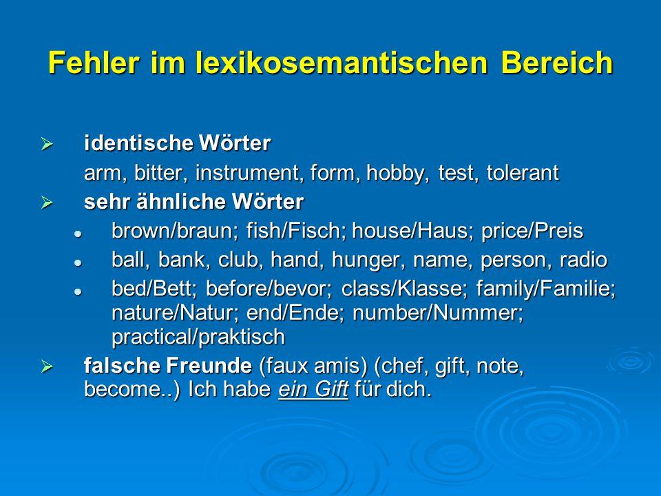 Fehler im lexikosemantischen Bereich  identische Wörter arm, bitter, instrument, form, hobby, test, tolerant  sehr ähnliche Wörter brown/braun; fish