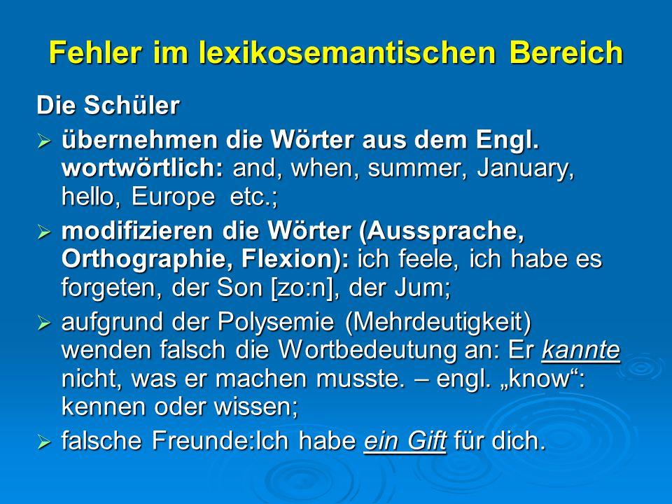 Fehler im lexikosemantischen Bereich Die Schüler  übernehmen die Wörter aus dem Engl. wortwörtlich: and, when, summer, January, hello, Europe etc.; 