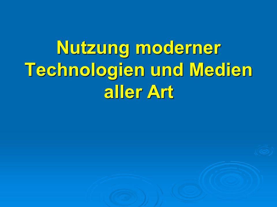 Nutzung moderner Technologien und Medien aller Art