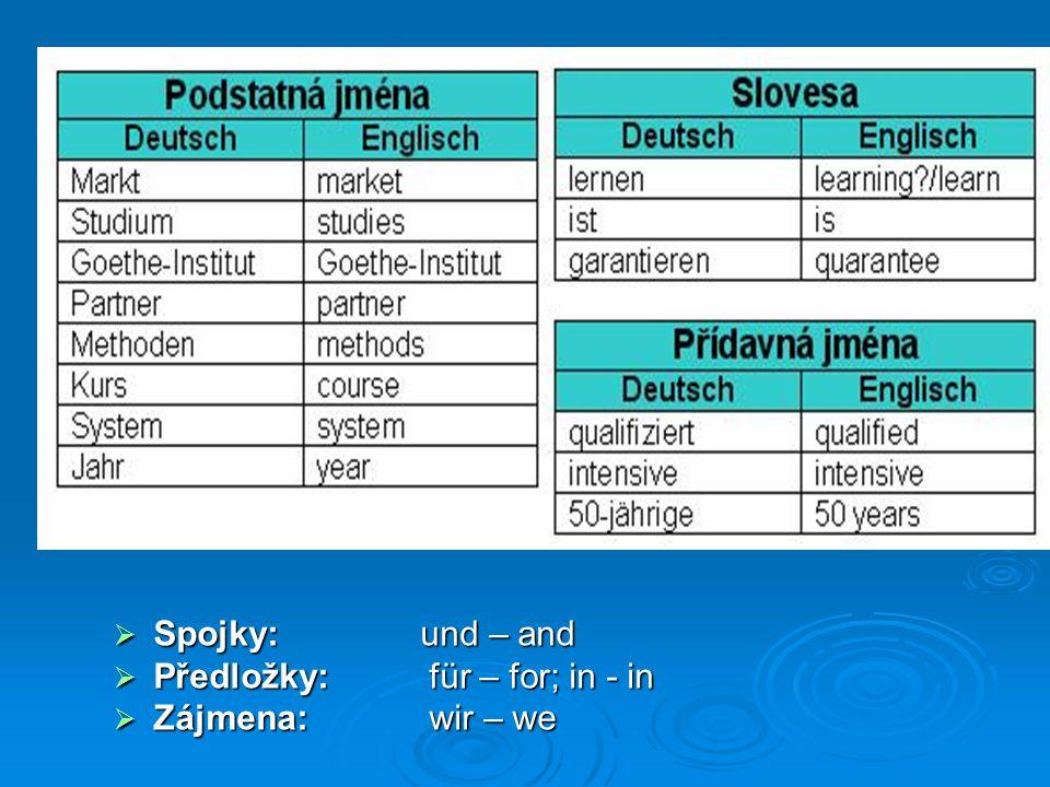  Spojky: und – and  Předložky: für – for; in - in  Zájmena: wir – we