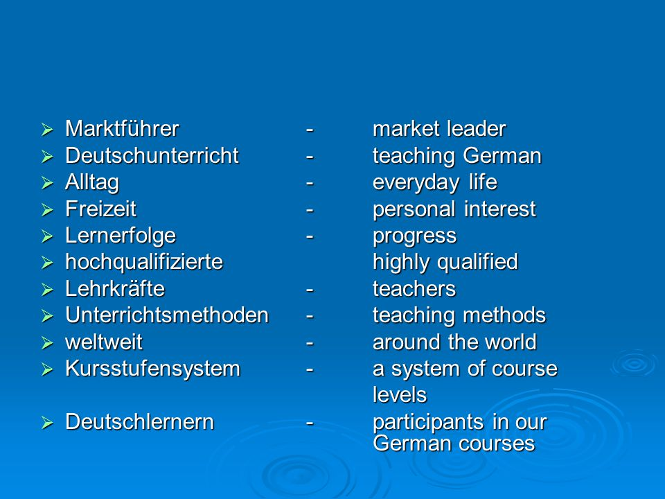  Marktführer- market leader  Deutschunterricht - teaching German  Alltag - everyday life  Freizeit- personal interest  Lernerfolge-progress  hoc