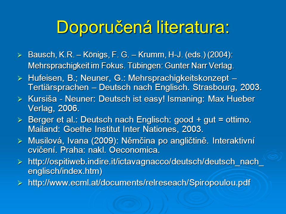 Doporučená literatura:  Bausch, K.R. – Königs, F. G. – Krumm, H-J. (eds.) (2004): Mehrsprachigkeit im Fokus. Tübingen: Gunter Narr Verlag.  Hufeisen