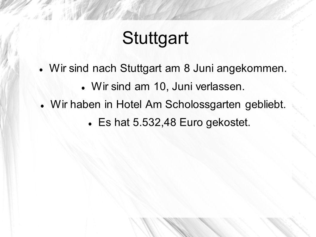 Stuttgart Wir sind nach Stuttgart am 8 Juni angekommen.