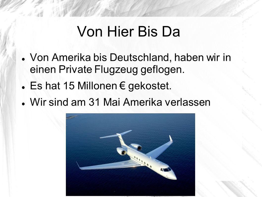 Von Hier Bis Da Von Amerika bis Deutschland, haben wir in einen Private Flugzeug geflogen.