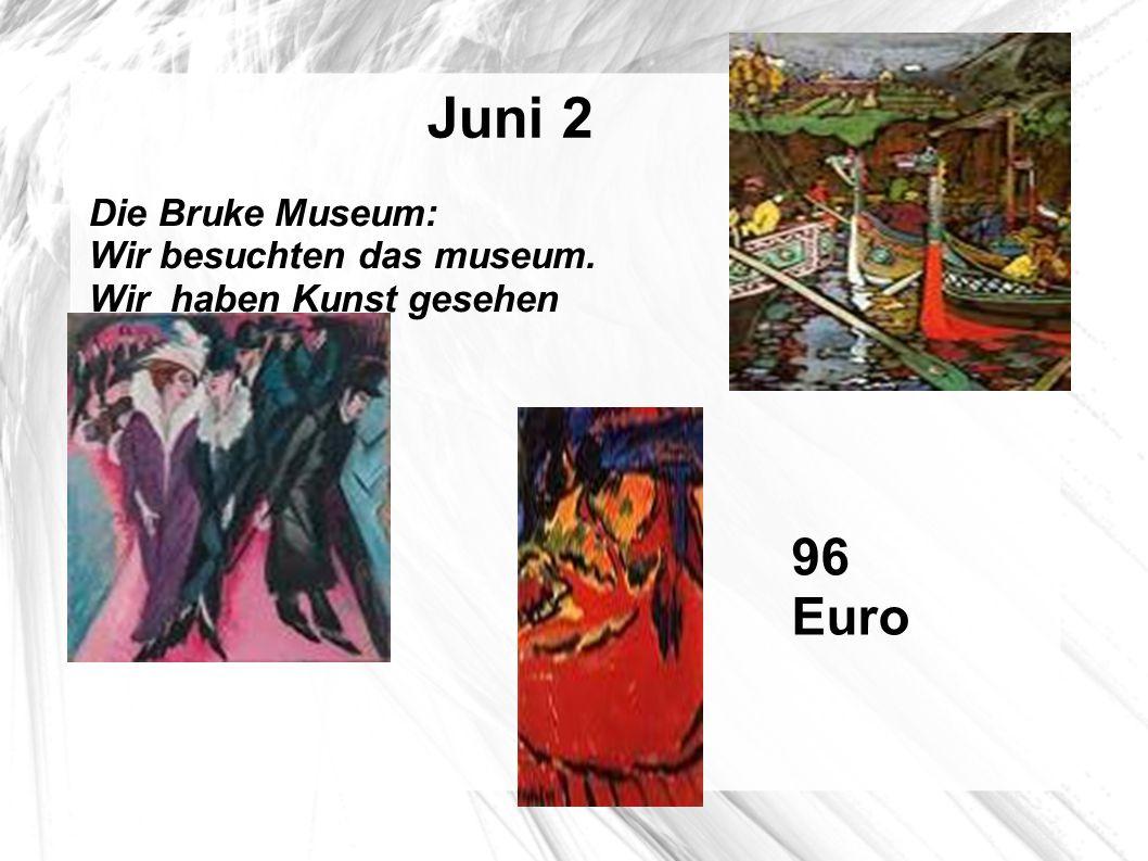Juni 2 Die Bruke Museum: Wir besuchten das museum. Wir haben Kunst gesehen 96 Euro