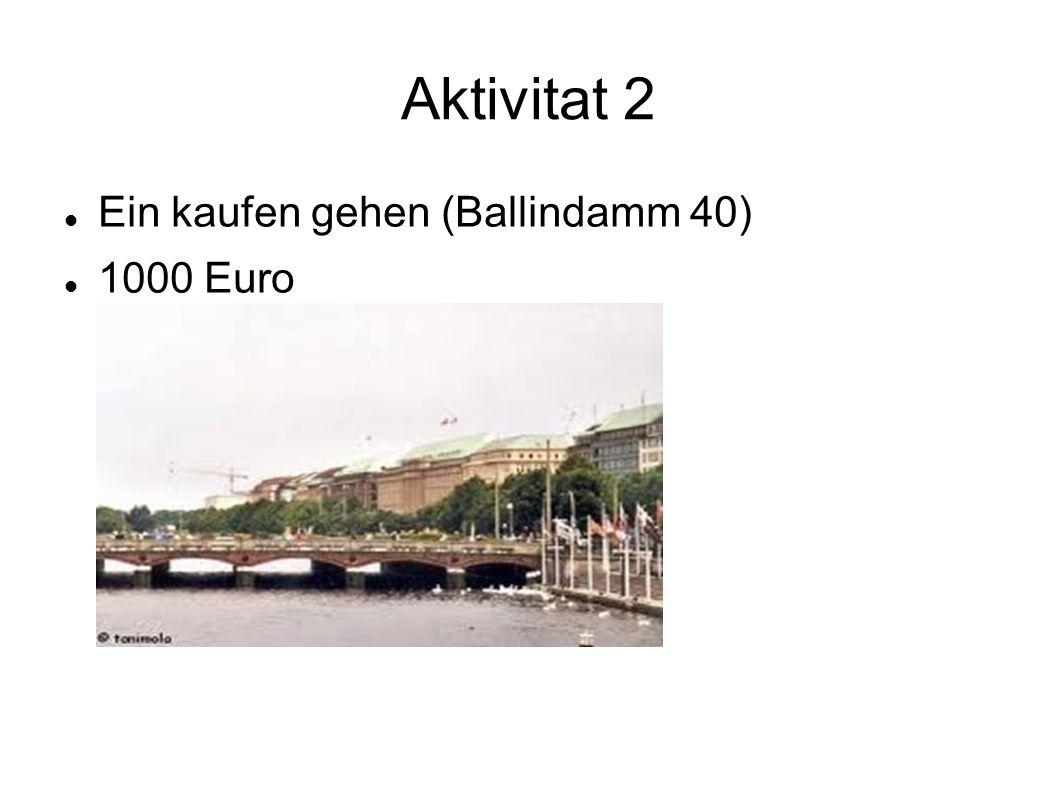 Aktivitat 2 Ein kaufen gehen (Ballindamm 40) 1000 Euro