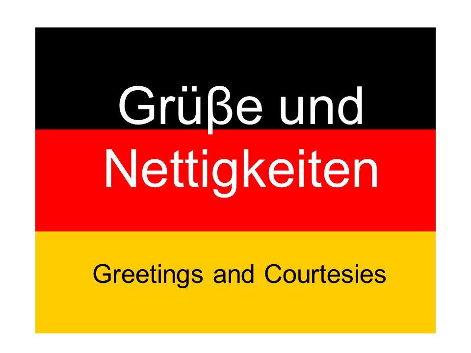 Grüβe und Nettigkeiten Greetings and Courtesies