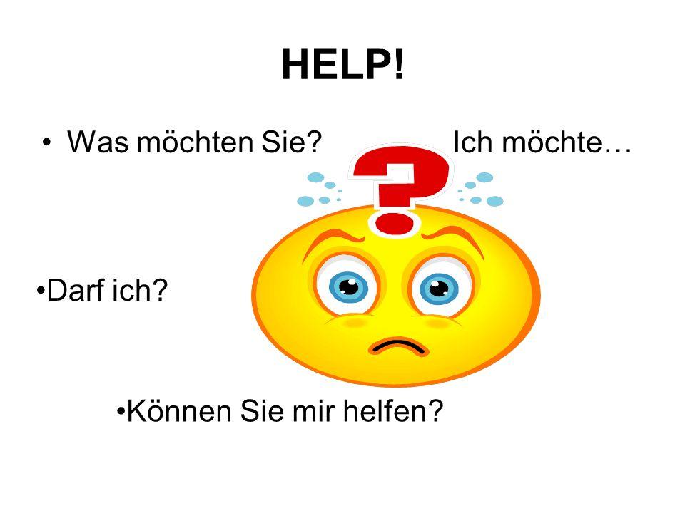 HELP! Was möchten Sie? Ich möchte… Können Sie mir helfen? Darf ich?
