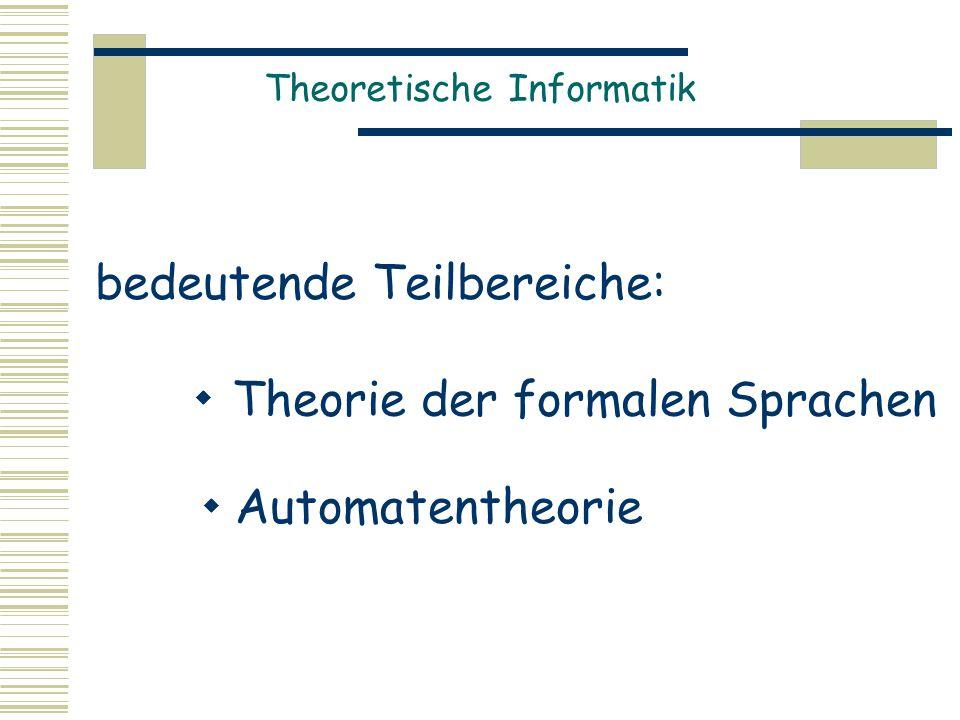 Theoretische Informatik  Automatentheorie  Theorie der formalen Sprachen bedeutende Teilbereiche: