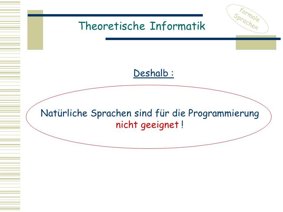 Theoretische Informatik formale Sprachen Deshalb : Natürliche Sprachen sind für die Programmierung nicht geeignet !